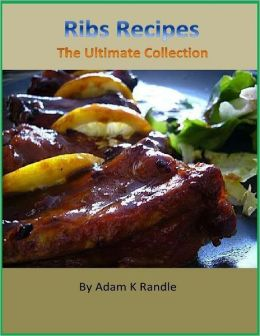 Ribs Recipes: The Ultimate Collection