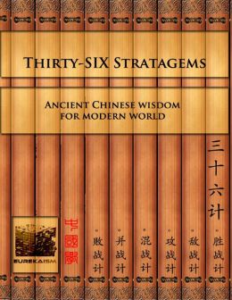 Thirty-Six Stratagems: Ancient Chinese Wisdom for Modern World