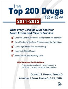 The Top 200 Drugs Review 2011-2012 Edition: What Every Clinician Must Know for Board Exams and Clinical Practice