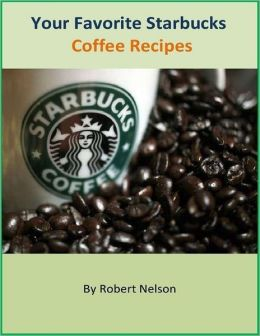 Your Favorite Starbucks Coffee Recipes