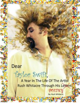 Dear Taylor Swift, a Year in the Life of the Artist Rush Whitacre Through His Poetry