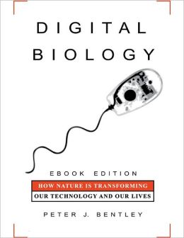 Digital Biology: How Nature is Transforming Our Technology and Our Lives - eBook Edition