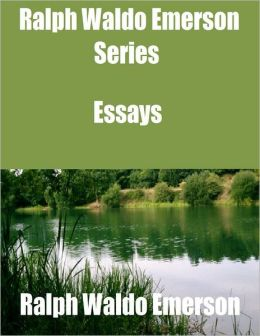 Ralph Waldo Emerson Series: Essays