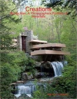 Creations - Not by Man: A Photographers Portfolio of Waterfalls