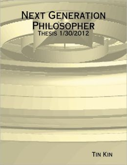 Next Generation Philosopher - Thesis 1/30/2012