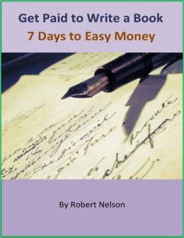 Get Paid to Write a Book: 7 Days to Easy Money