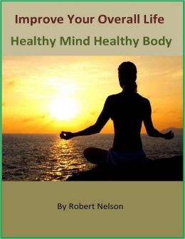 Improve Your Overall Life: Healthy Mind Healthy Body