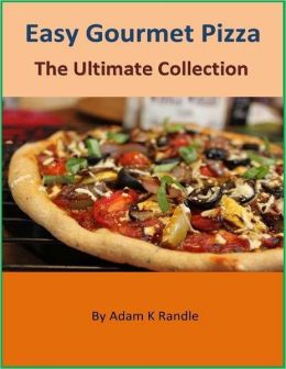 Easy Gourmet Pizza: The Ultimate Collection