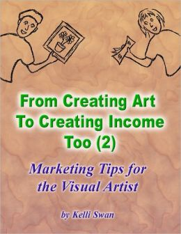 From Creating Art to Creating Income Too (2) - Marketing Tips for the Visual Artist