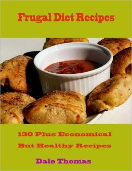 Frugal Diet Recipes - 130 Plus Economical But Healthy Recipes