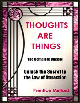 Thoughts Are Things - The Complete Classic: Unlock the Secret to the Law of Attraction