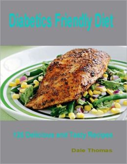 Diabetics Friendly Diet - 125 Delicious and Tasty Recipes