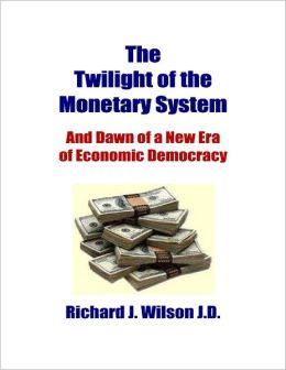 The Twilight of the Monetary System: And Dawn of a New Era of Economic Democracy