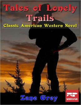 Tales of Lonely Trails: Classic American Western Novel