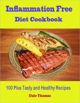 Inflammation Free Diet Cookbook - 100 Plus Tasty and Healthy Recipes
