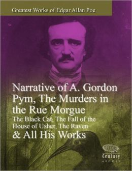 Greatest Works of Edgar Allan Poe: Narrative of A. Gordon Pym, The Murders in the Rue Morgue, The Black Cat, The Fall of the House of Usher, The Raven & All His Works