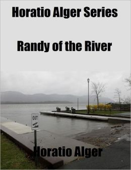 Horatio Alger Series: Randy of the River