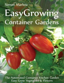 EasyGrowing Container Gardens: The Automated Container Kitchen Garden Easy Grow Vegetables & Flowers