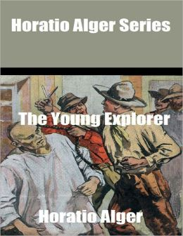 Horatio Alger Series: The Young Explorer