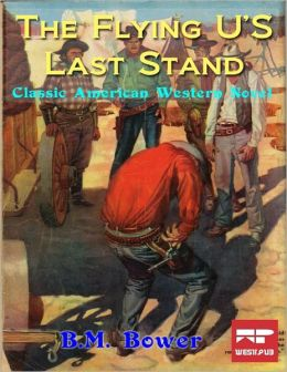 The Flying-U'S Last Stand: Classic American Western Novel