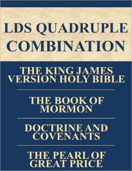 LDS Quadruple Combination: The King James Version Holy Bible, The Book of Mormon, Doctrine and Covenants, The Pearl of Great Price