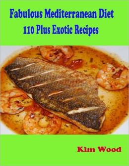 Fabulous Mediterranean Diet - 110 Plus Exotic Recipes