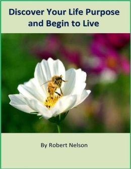 Discover Your Life Purpose and Begin to Live