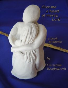 Give Me a Heart of Mercy, Lord - A Book of Poems