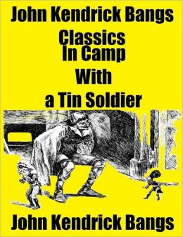 John Kendrick Bangs Classics: In Camp With a Tin Soldier