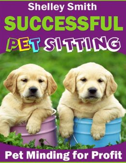 Successful Pet Sitting - Pet Minding for Profit