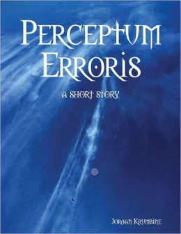 Perceptum Erroris: A Short Story