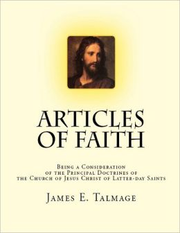 Articles of Faith: Being a Consideration of the Principal Doctrines of the Church of Jesus Christ of Latter-day Saints