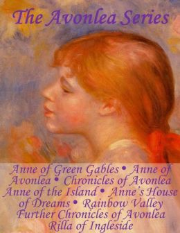 The Avonlea Series: Anne of Green Gables, Anne of Avonlea, Chronicles of Avonlea, Anne of the Island, Anne?s House of Dreams, Rainbow Valley, Further Chronicles of Avonlea, Rilla of Ingleside