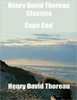 Henry David Thoreau Classics: Cape Cod