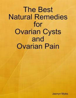 The Best Natural Remedies for Ovarian Cysts and Ovarian Pain
