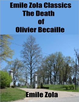 Emile Zola Classics: The Death of Olivier Becaille