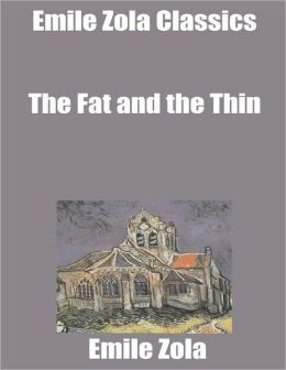 Emile Zola Classics: The Fat and the Thin