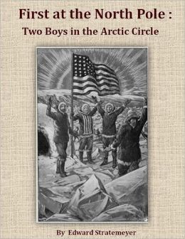 First at the North Pole: Two Boys in the Arctic Circle.
