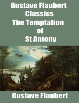 Gustave Flaubert Classics: The Temptation of St Antony