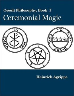 Occult Philosophy, Book 3: Ceremonial Magic