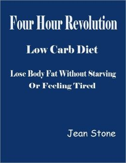 Four Hour Revolution Low Carb Diet - Lose Body Fat Without Starving or Feeling Tired