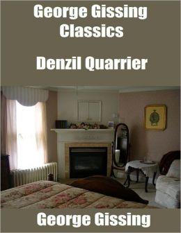 George Gissing Classics: Denzil Quarrier