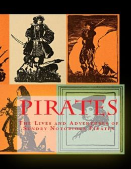 Pirates: The Lives and Adventures of Sundry Notorious Pirates