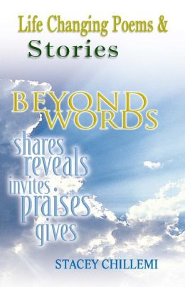 Life Changing Poems & Stories: Beyond Words: Shares, Reveals, Invites, Praises, Gives