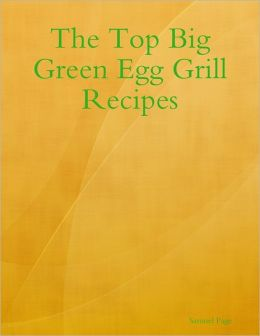 The Top Big Green Egg Grill Recipes