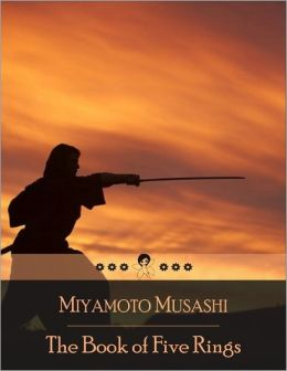 The Book of Five Rings: A Text on Kenjutsu and the Martial Arts in General, Written by the Swordsman Miyamoto Musashi