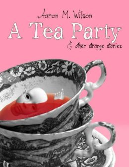 A Tea Party & Other Strange Stories