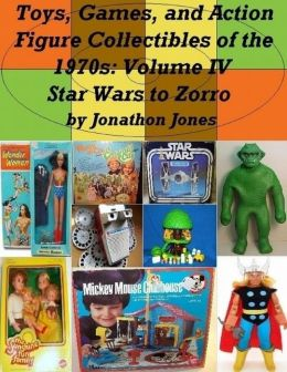 Toys, Games, and Action Figure Collectibles of the 1970s: Volume IV Star Wars to Zorro
