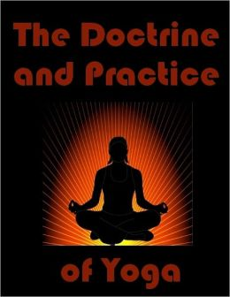 The Doctrine and Practice of Yoga (Illustrated)