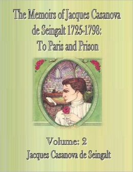 The Memoirs of Jacques Casanova de Seingalt 1725-1798: To Paris and Prison-Volume: 2